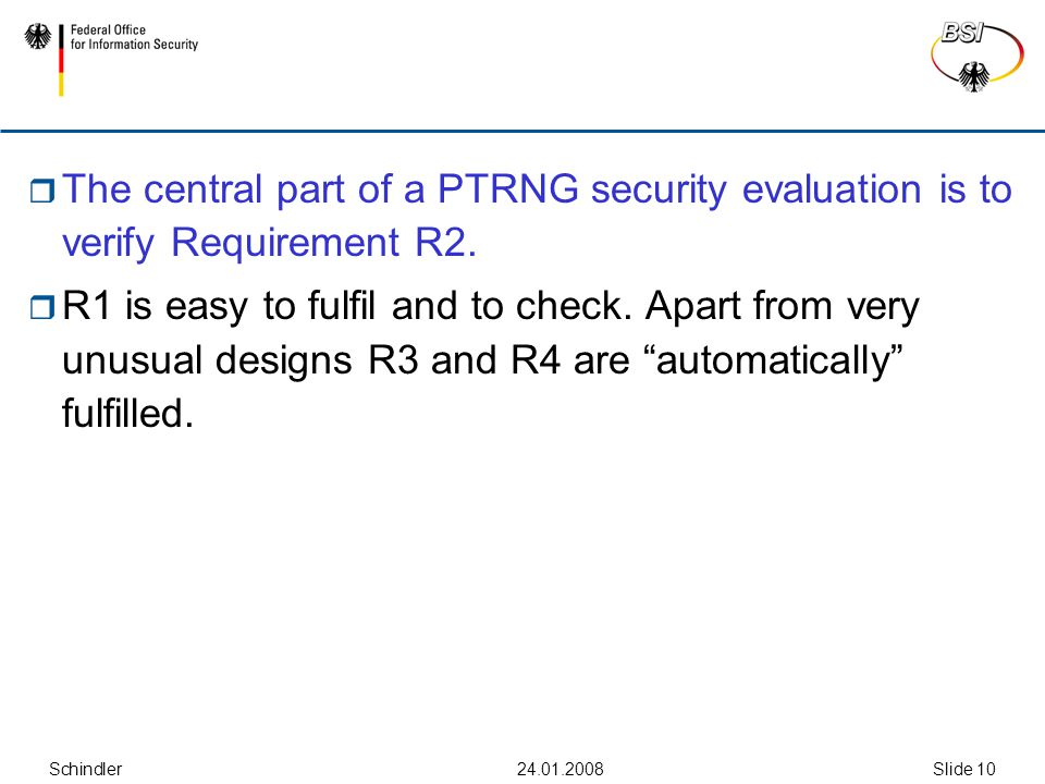 Schindler Slide 10  The central part of a PTRNG security evaluation is to verify Requirement R2.
