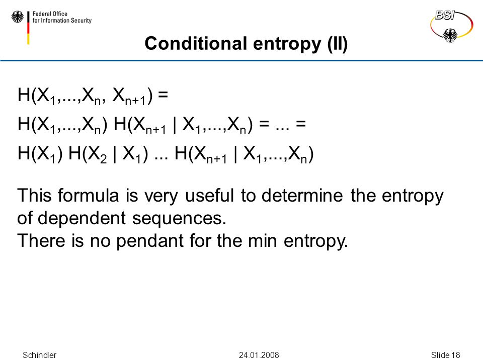 Schindler24.01.2008Slide 18 Conditional entropy (II) This formula is very useful to determine the entropy of dependent sequences.