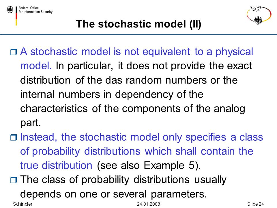 Schindler24.01.2008Slide 24 The stochastic model (II)  A stochastic model is not equivalent to a physical model. In particular, it does not provide t