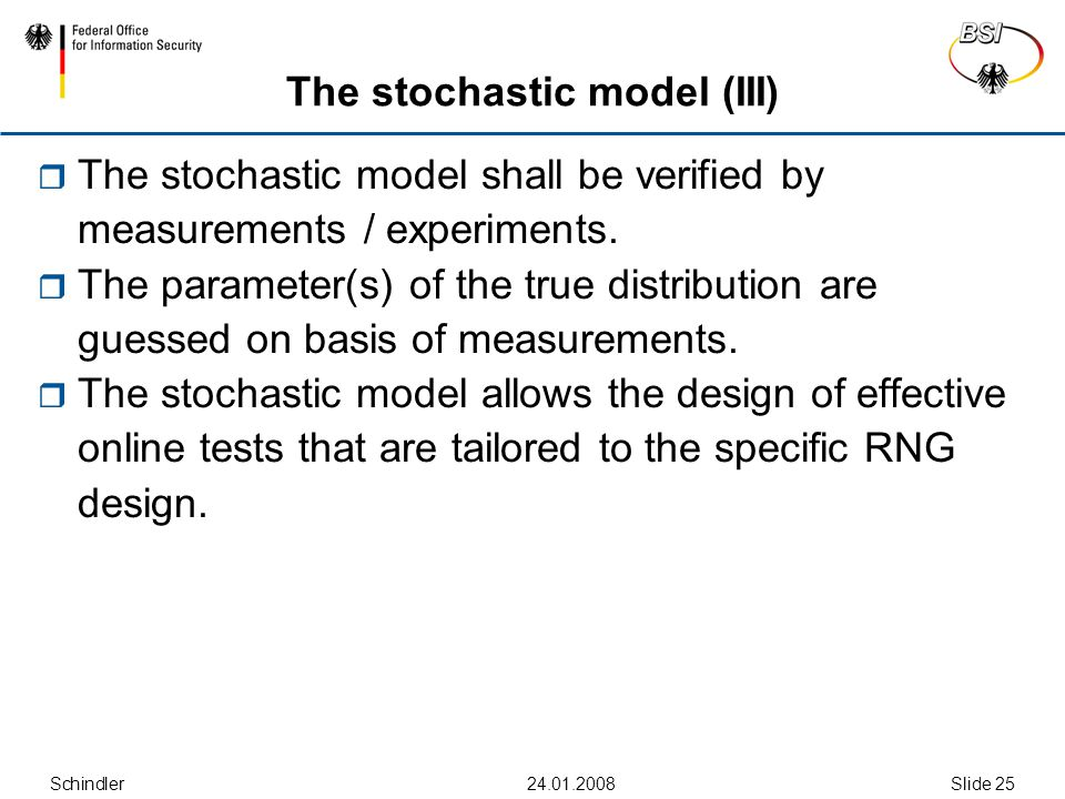 Schindler24.01.2008Slide 25 The stochastic model (III)  The stochastic model shall be verified by measurements / experiments.  The parameter(s) of t