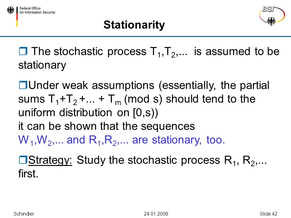 Schindler24.01.2008Slide 42 Stationarity  The stochastic process T 1,T 2,... is assumed to be stationary  Under weak assumptions (essentially, the p