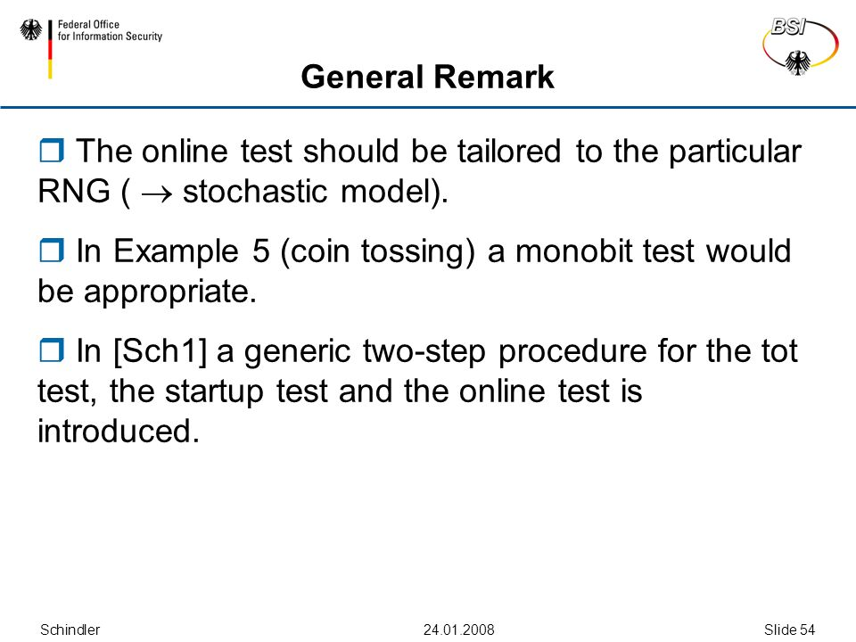 Schindler24.01.2008Slide 54 General Remark  The online test should be tailored to the particular RNG (  stochastic model).  In Example 5 (coin toss