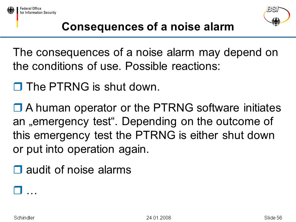 Schindler24.01.2008Slide 56 Consequences of a noise alarm The consequences of a noise alarm may depend on the conditions of use.