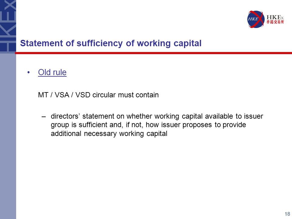 18 Old rule MT / VSA / VSD circular must contain –directors' statement on whether working capital available to issuer group is sufficient and, if not, how issuer proposes to provide additional necessary working capital Statement of sufficiency of working capital
