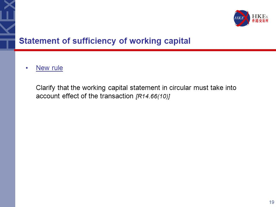 19 New rule Clarify that the working capital statement in circular must take into account effect of the transaction [R14.66(10)] Statement of sufficiency of working capital