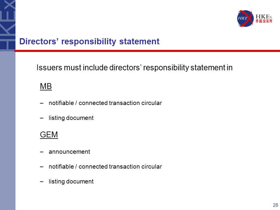 28 Issuers must include directors' responsibility statement in MB –notifiable / connected transaction circular –listing document GEM –announcement –notifiable / connected transaction circular –listing document Directors' responsibility statement