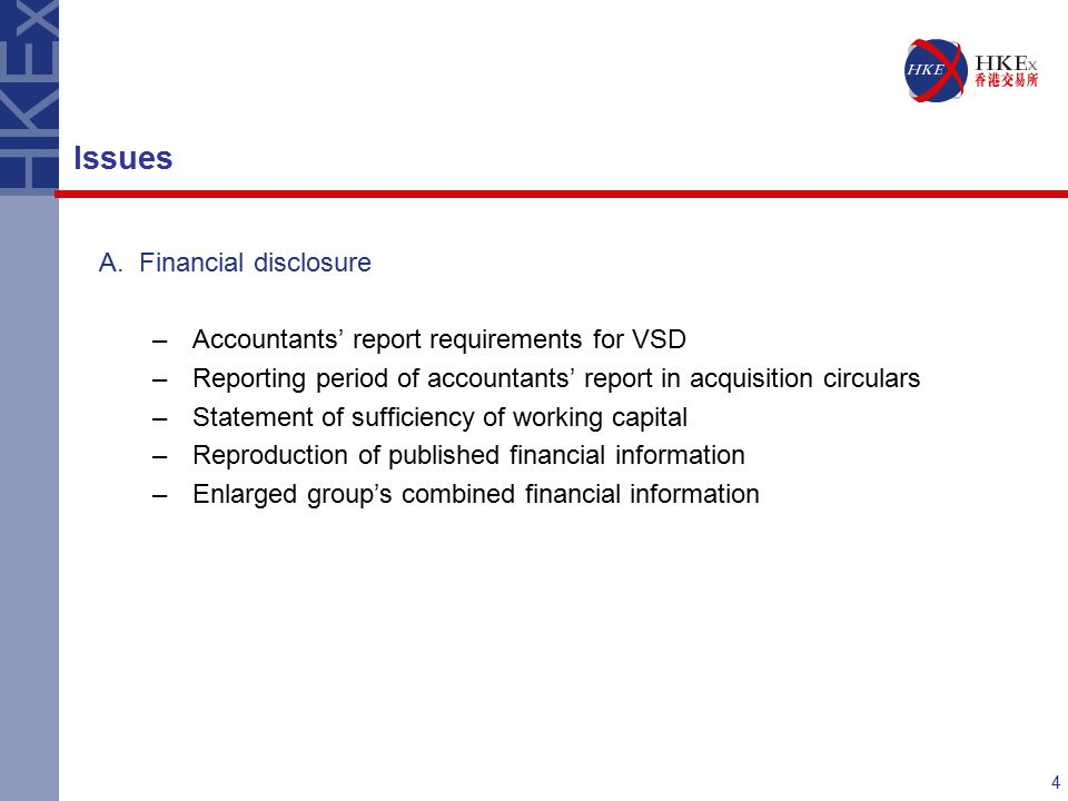 4 A.Financial disclosure –Accountants' report requirements for VSD –Reporting period of accountants' report in acquisition circulars –Statement of sufficiency of working capital –Reproduction of published financial information –Enlarged group's combined financial information Issues