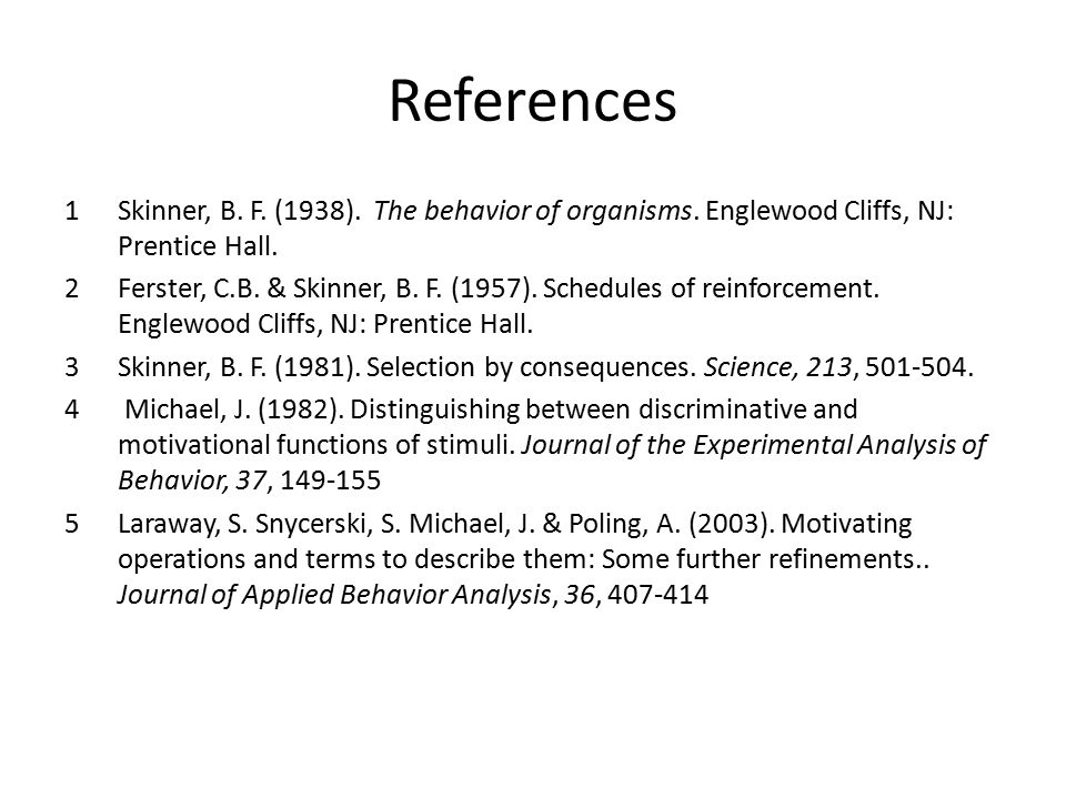 References 1Skinner, B. F. (1938). The behavior of organisms.
