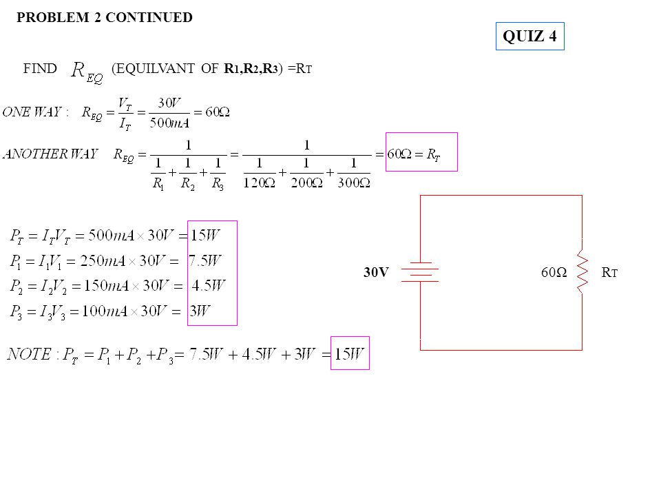 FIND(EQUILVANT OF R 1,R 2,R 3 ) =R T 30V RTRT 60Ω PROBLEM 2 CONTINUED QUIZ 4