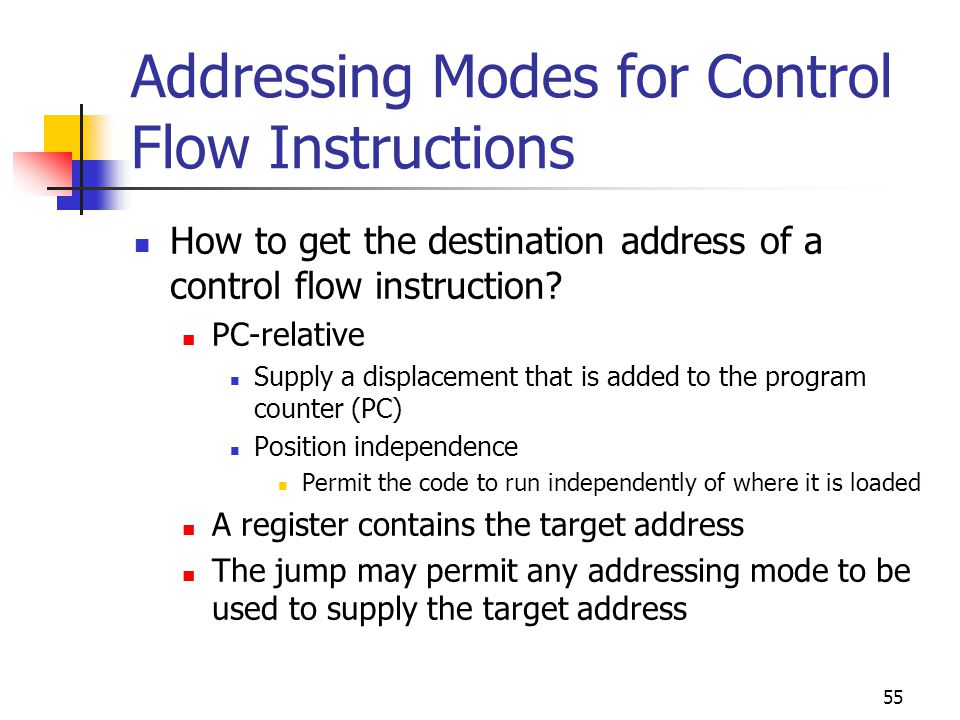 55 Addressing Modes for Control Flow Instructions How to get the destination address of a control flow instruction.