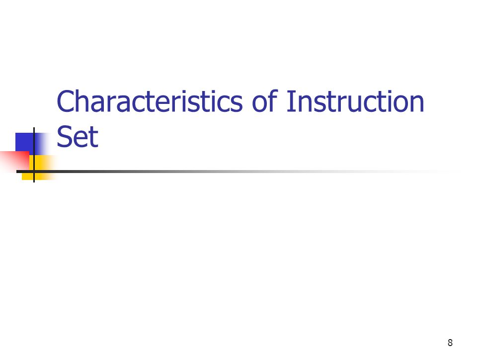 19 Instruction Characteristics Memory Addressing Type and Size of Operands Operations in the Instruction Set Instructions for Control Flow Encoding an Instruction Set