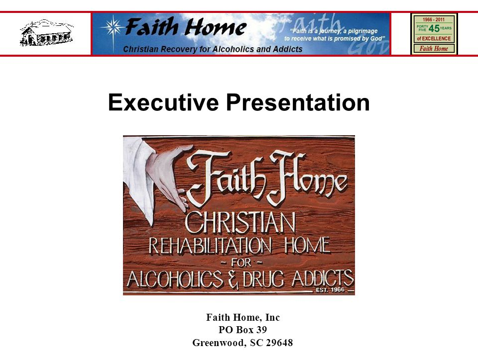 Executive Presentation Faith Home, Inc PO Box 39 Greenwood, SC 29648