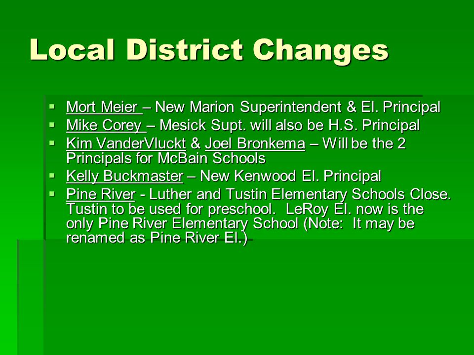 Local District Changes  Mort Meier – New Marion Superintendent & El. Principal  Mike Corey – Mesick Supt. will also be H.S. Principal  Kim VanderVl