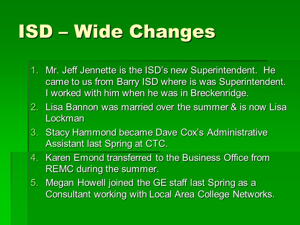 ISD – Wide Changes 1.Mr. Jeff Jennette is the ISD's new Superintendent. He came to us from Barry ISD where is was Superintendent. I worked with him wh