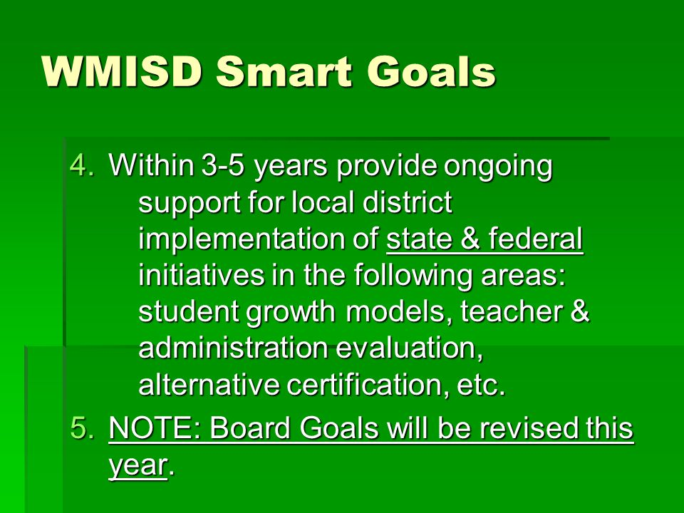 WMISD Smart Goals 4.Within 3-5 years provide ongoing support for local district implementation of state & federal initiatives in the following areas: