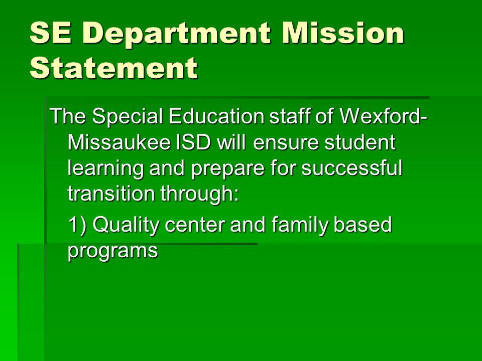 SE Department Mission Statement The Special Education staff of Wexford- Missaukee ISD will ensure student learning and prepare for successful transiti