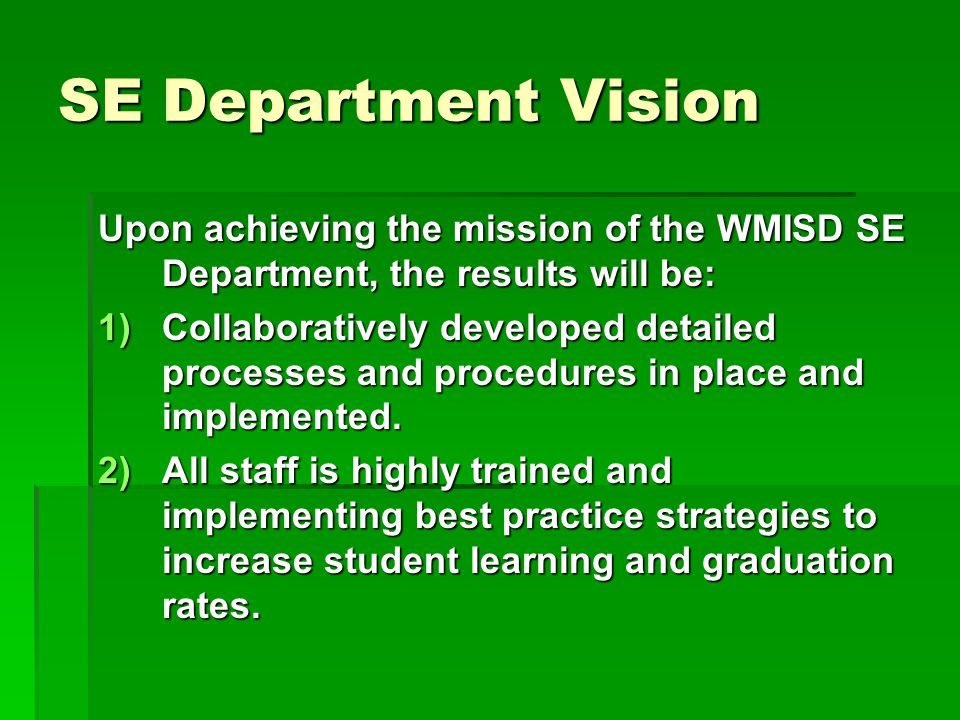 SE Department Vision Upon achieving the mission of the WMISD SE Department, the results will be: 1)Collaboratively developed detailed processes and pr