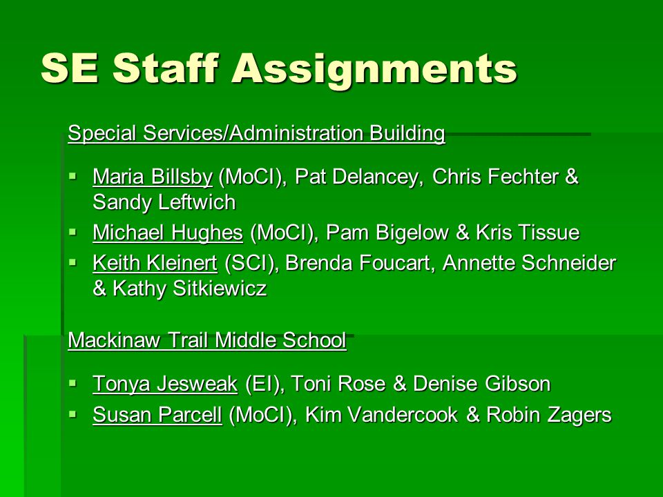 SE Staff Assignments Special Services/Administration Building  Maria Billsby (MoCI), Pat Delancey, Chris Fechter & Sandy Leftwich  Michael Hughes (M