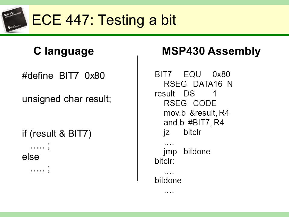 ECE 447: Testing a bit C language #define BIT7 0x80 unsigned char result; if (result & BIT7) …..