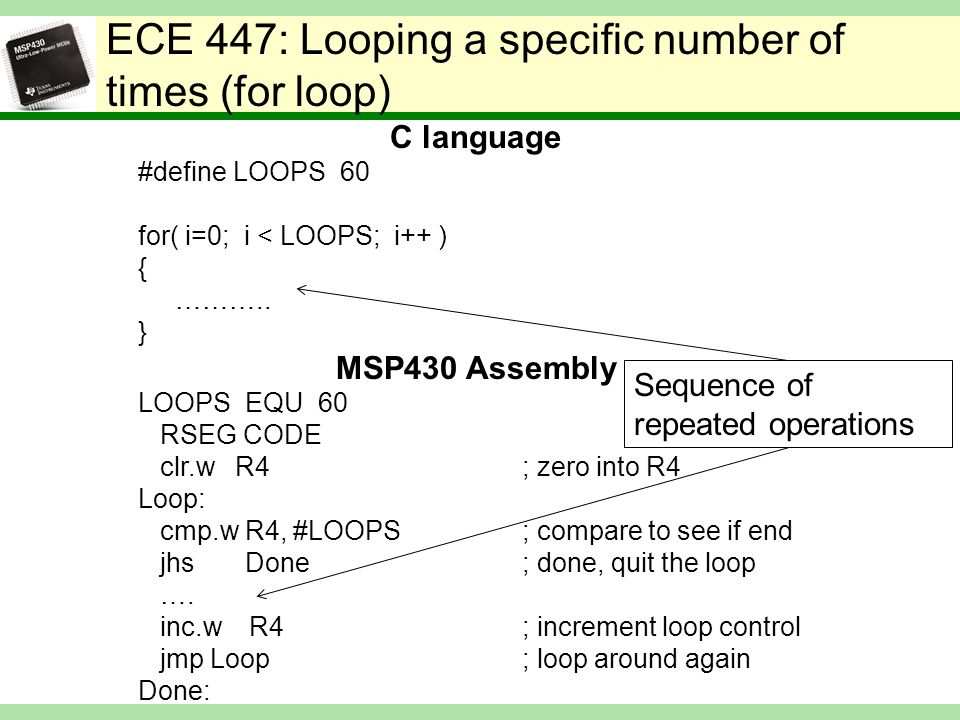 ECE 447: Looping a specific number of times (for loop) C language #define LOOPS 60 for( i=0; i < LOOPS; i++ ) { ………..