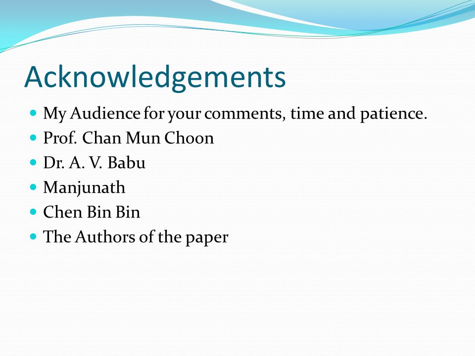 Acknowledgements My Audience for your comments, time and patience.