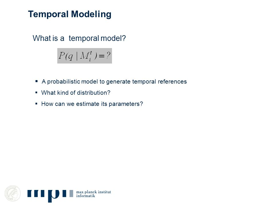  A probabilistic model to generate temporal references  What kind of distribution?  How can we estimate its parameters? What is a temporal model?