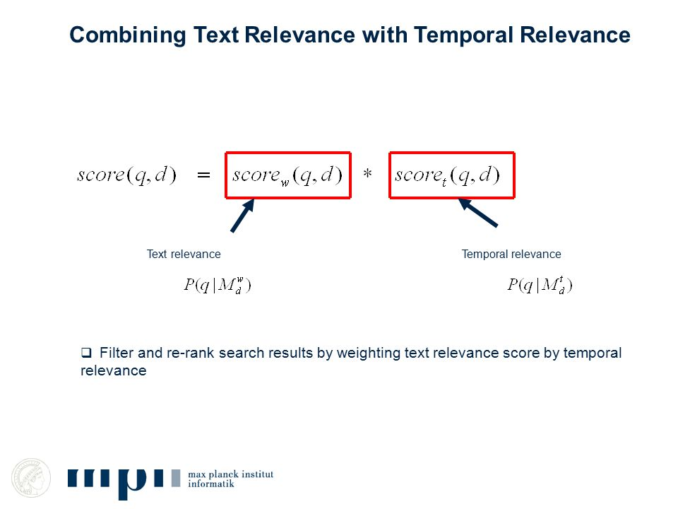 Text relevance Combining Text Relevance with Temporal Relevance Temporal relevance  Filter and re-rank search results by weighting text relevance score by temporal relevance