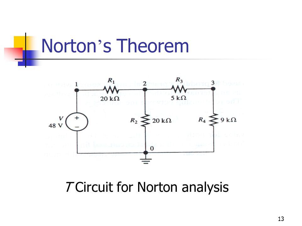 13 Norton ' s Theorem T Circuit for Norton analysis
