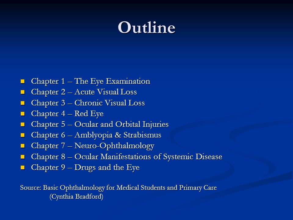 Outline Chapter 1 – The Eye Examination Chapter 1 – The Eye Examination Chapter 2 – Acute Visual Loss Chapter 2 – Acute Visual Loss Chapter 3 – Chroni