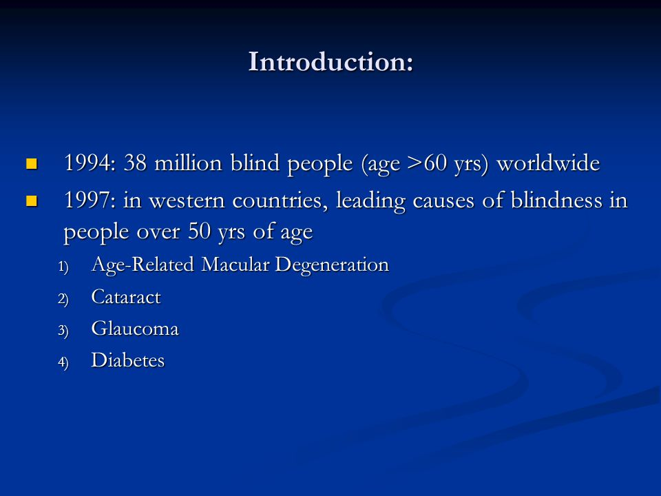 Introduction: 1994: 38 million blind people (age >60 yrs) worldwide 1994: 38 million blind people (age >60 yrs) worldwide 1997: in western countries,