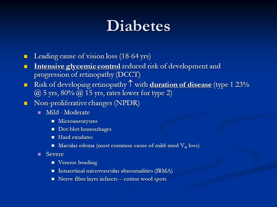 Diabetes Leading cause of vision loss (18-64 yrs) Leading cause of vision loss (18-64 yrs) Intensive glycemic control reduced risk of development and