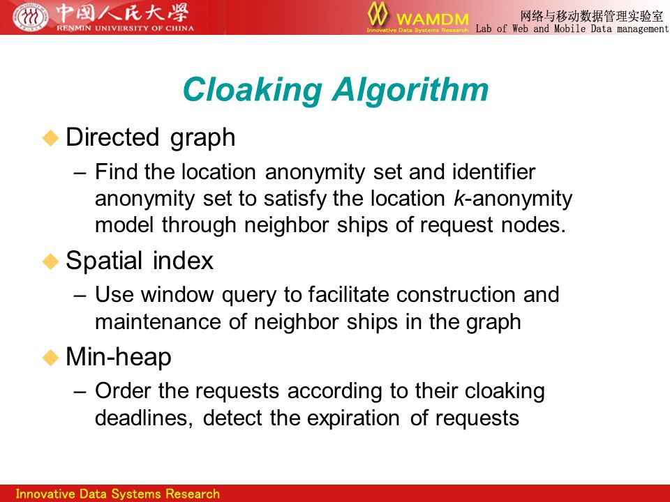 Cloaking Algorithm  Directed graph –Find the location anonymity set and identifier anonymity set to satisfy the location k-anonymity model through neighbor ships of request nodes.