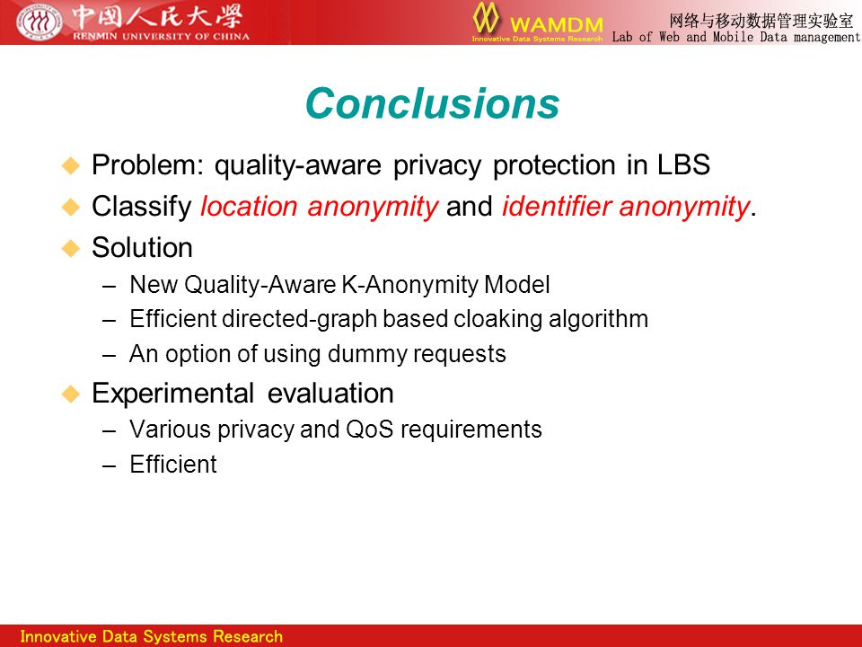 Conclusions  Problem: quality-aware privacy protection in LBS  Classify location anonymity and identifier anonymity.