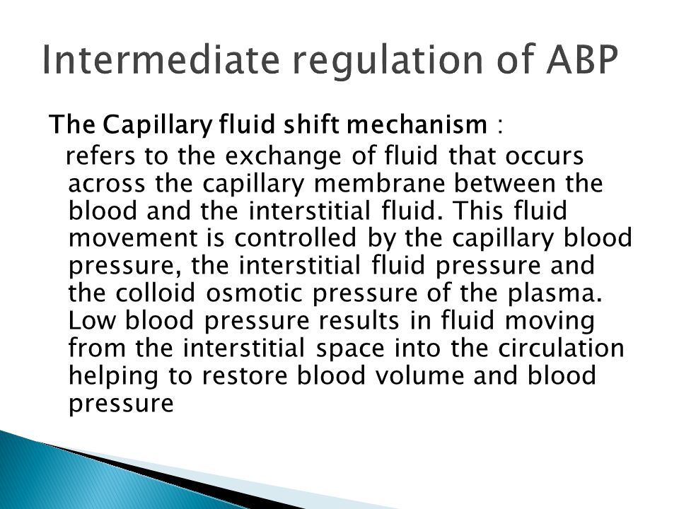 The Capillary fluid shift mechanism : refers to the exchange of fluid that occurs across the capillary membrane between the blood and the interstitial