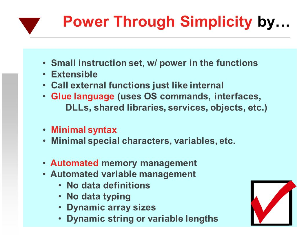 Power Through Simplicity… Rexx presents a radically different philosophy on how to achieve power than the Unix tradition languages (Perl, Bash, Korn, Awk, etc.) Rexx presents a unique scripting paradigm.