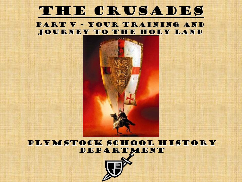 The Crusades Plymstock School History Department Part V – Your training and Journey to the Holy Land