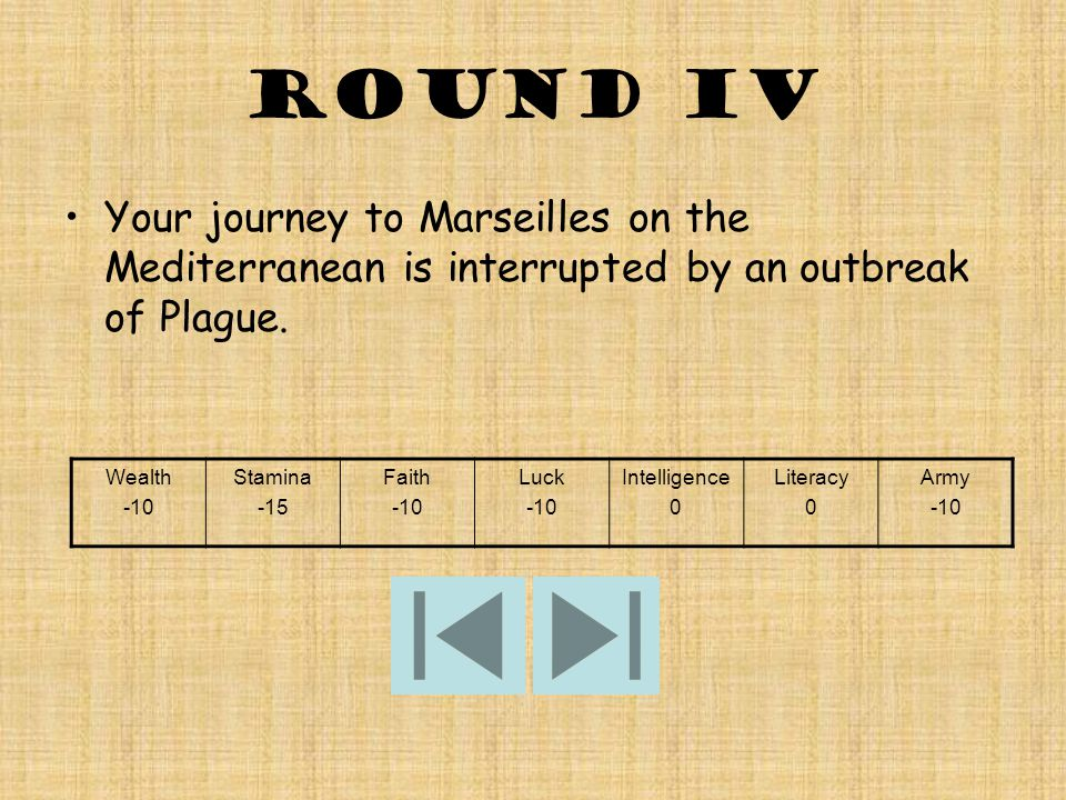 ROUND IV Your journey to Marseilles on the Mediterranean is interrupted by an outbreak of Plague.