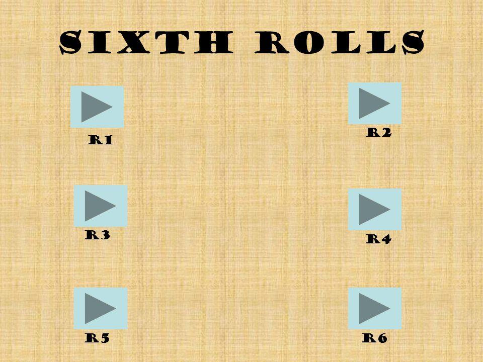 Sixth Rolls R1 R6R5 R4 R2 R3