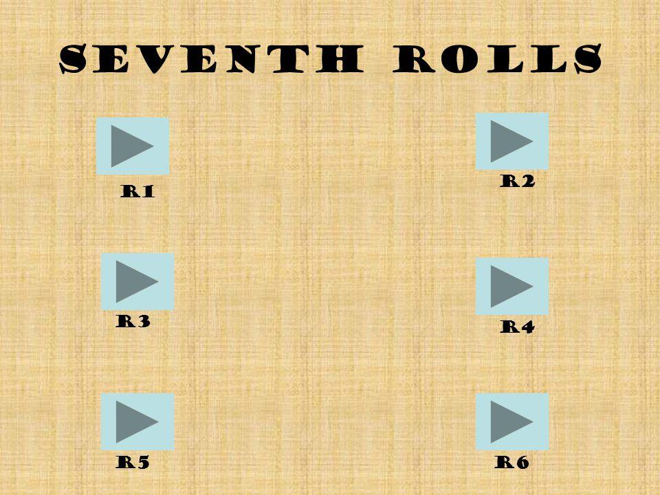 Seventh Rolls R1 R6R5 R4 R2 R3