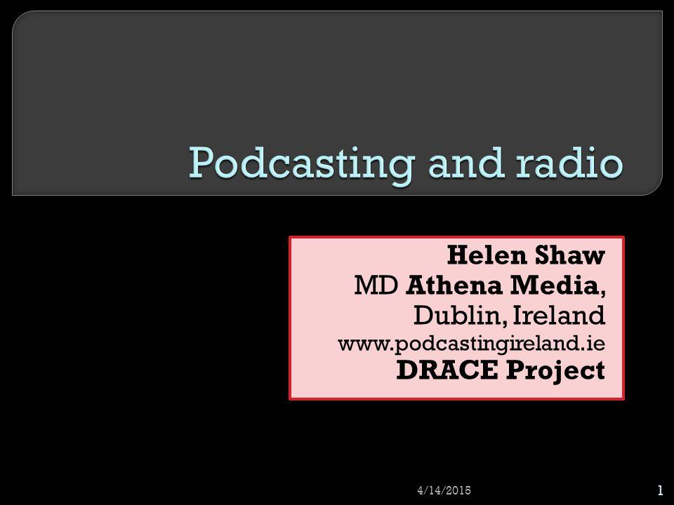 Helen Shaw MD Athena Media, Dublin, Ireland www.podcastingireland.ie DRACE Project 4/14/2015 1