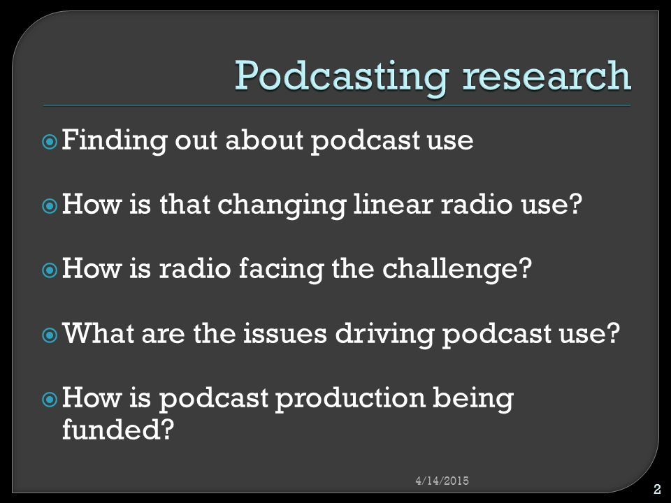  Finding out about podcast use  How is that changing linear radio use.