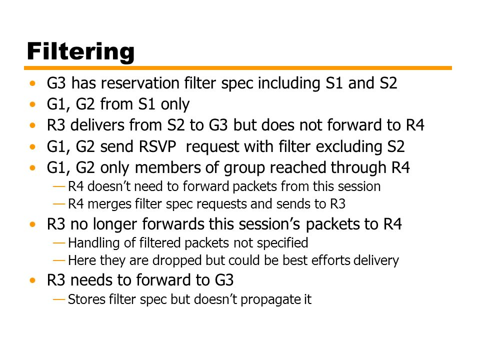 Filtering G3 has reservation filter spec including S1 and S2 G1, G2 from S1 only R3 delivers from S2 to G3 but does not forward to R4 G1, G2 send RSVP