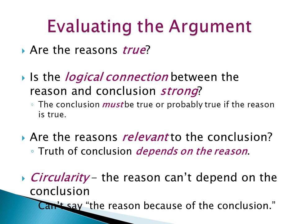  Are the reasons true. Is the logical connection between the reason and conclusion strong.