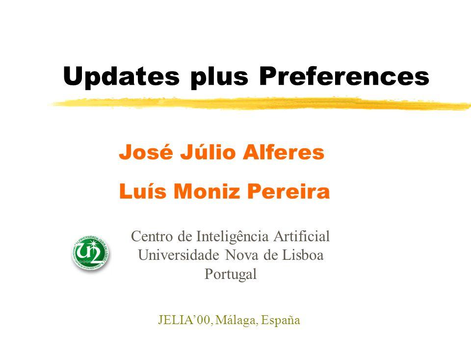 Updates plus Preferences Luís Moniz Pereira José Júlio Alferes Centro de Inteligência Artificial Universidade Nova de Lisboa Portugal JELIA'00, Málaga, España