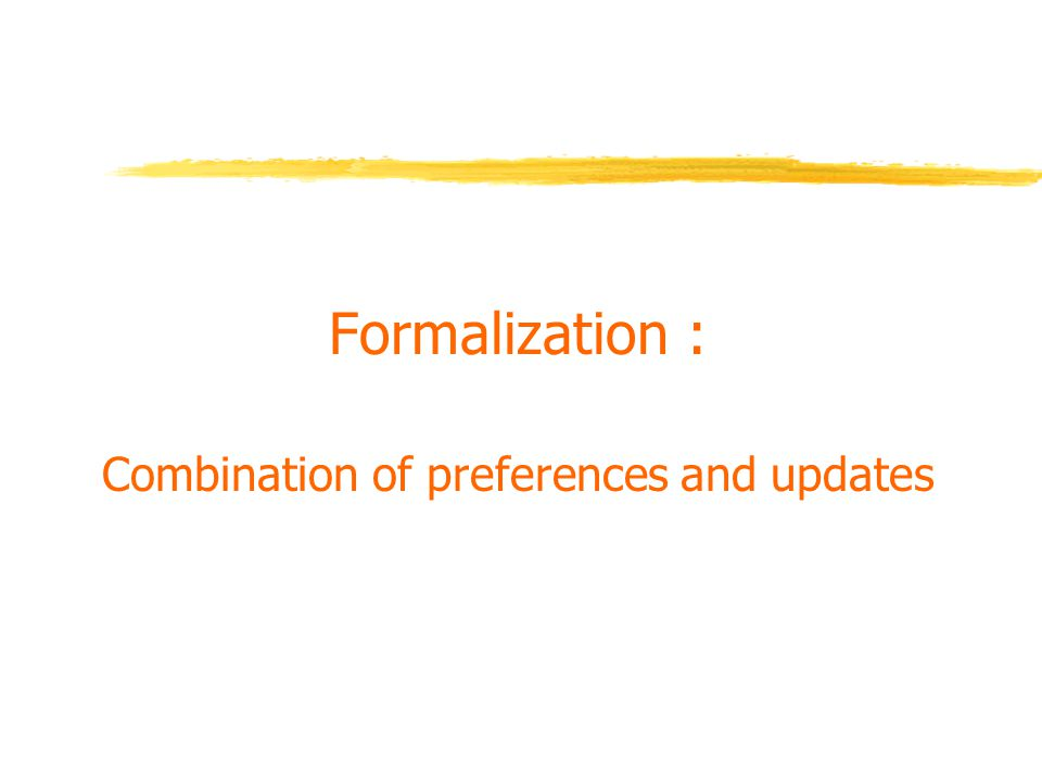 Formalization : Combination of preferences and updates