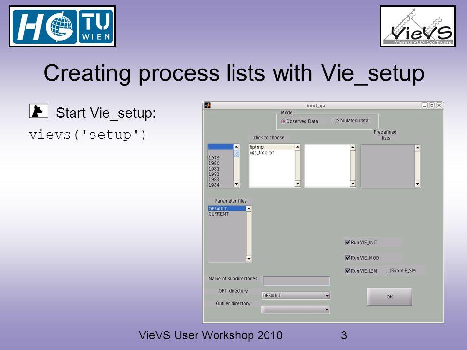 VieVS User Workshop 20103 Creating process lists with Vie_setup Start Vie_setup: vievs( setup )