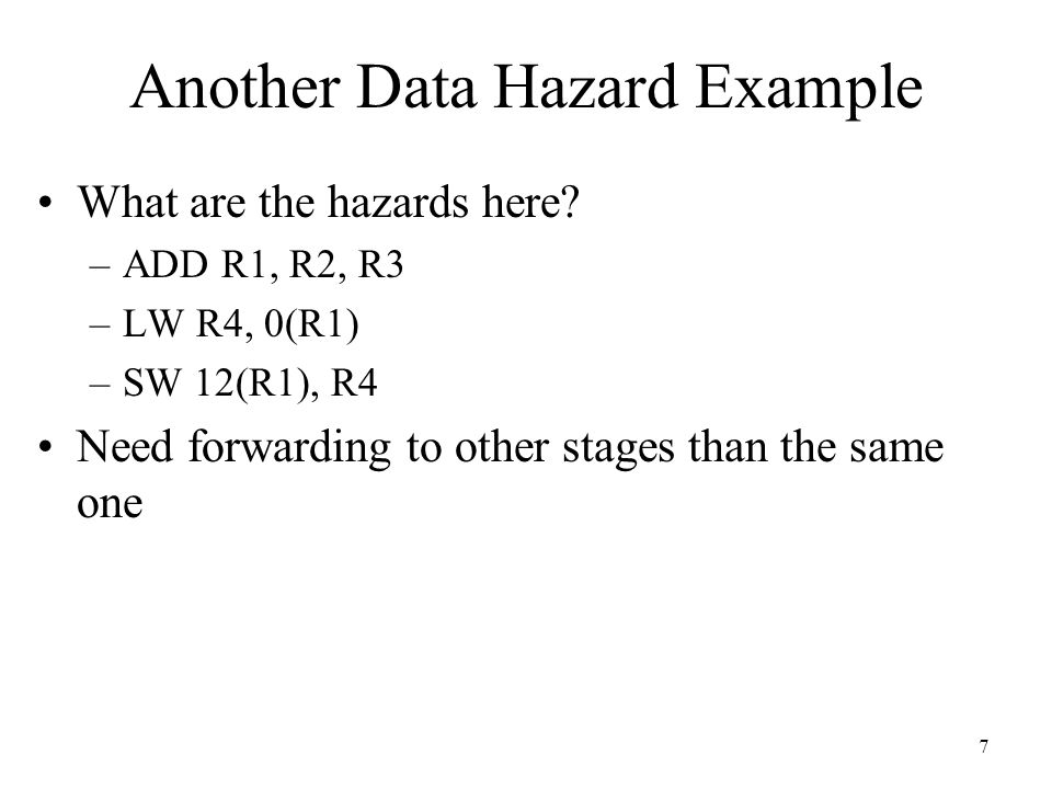 18 Control Hazards Big hit in performance – can reduce pipeline efficiency by over 1/2 To reduce the clock cycles in a branch stall: –Find out whether the branch is taken or not taken earlier in the pipeline Avoids longer stalls of everything else in the pipeline –Compute the taken PC earlier Lets us fetch the next instruction with fewer stalls