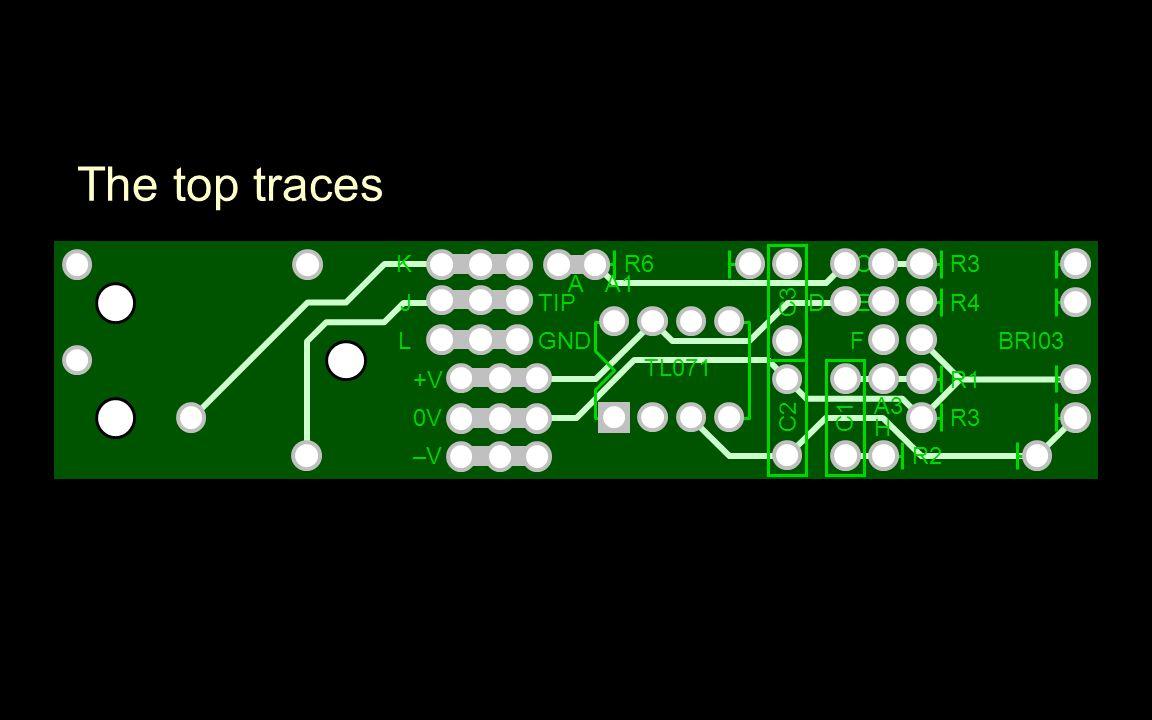 The top traces C3 TIP GND R4 R3 R1 R3 R2 R6K J L +V 0V –V–V A D C E F A1 A3 H BRI03 TL071 C2C1