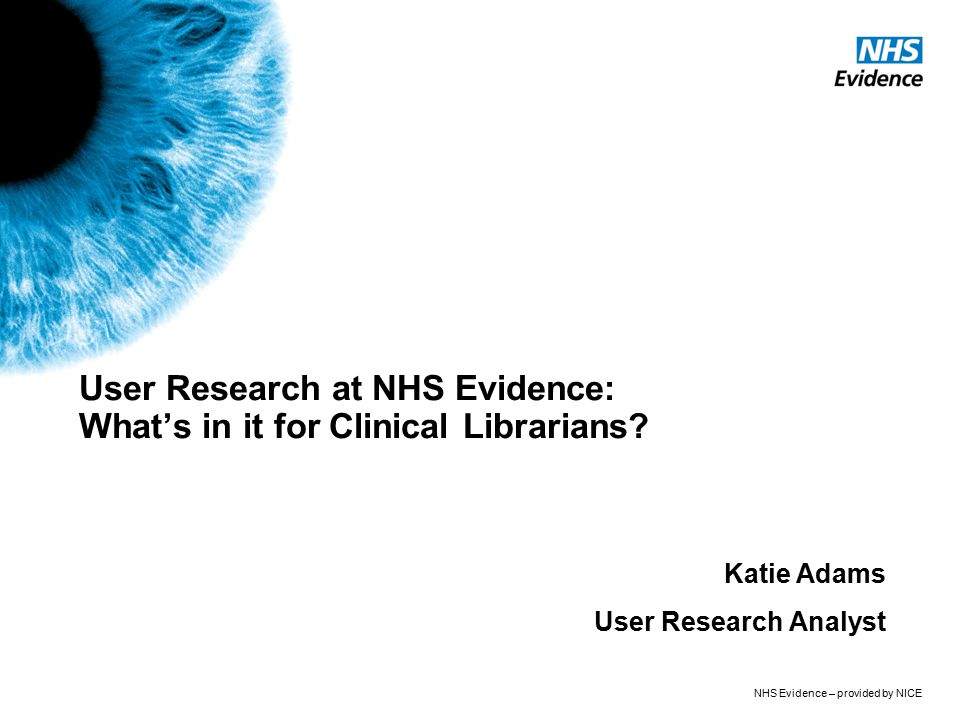 NHS Evidence – provided by NICE User Research at NHS Evidence: What's in it for Clinical Librarians.