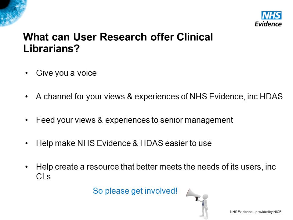 NHS Evidence – provided by NICE What can User Research offer Clinical Librarians.